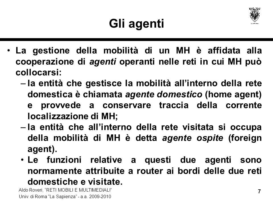 """Aldo Roveri, """"RETI MOBILI E MULTIMEDIALI"""" Univ. di Roma """"La Sapienza"""" - a.a. 2009-2010 7 Gli agenti La gestione della mobilità di un MH è affidata all"""