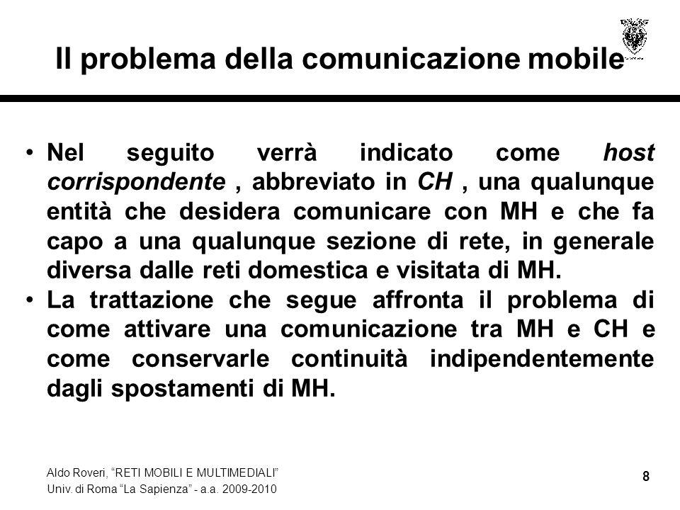 """Aldo Roveri, """"RETI MOBILI E MULTIMEDIALI"""" Univ. di Roma """"La Sapienza"""" - a.a. 2009-2010 8 Il problema della comunicazione mobile Nel seguito verrà indi"""