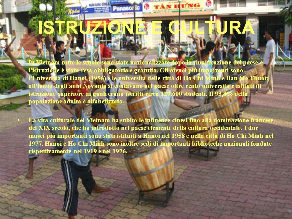 ISTRUZIONE E CULTURA In Vietnam tutte le scuole sono state nazionalizzate dopo la riunificazione del paese e l istruzione è stata resa obbligatoria e gratuita.