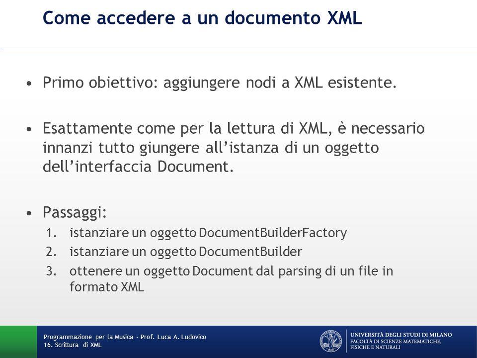 Come accedere a un documento XML Primo obiettivo: aggiungere nodi a XML esistente.