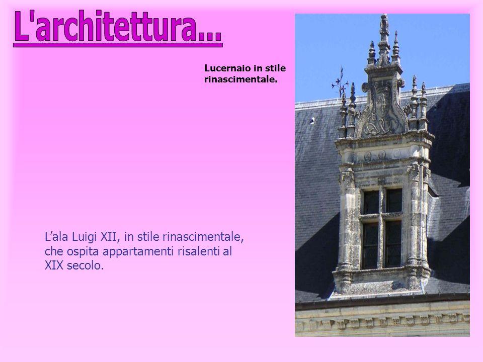 L'ala Luigi XII, in stile rinascimentale, che ospita appartamenti risalenti al XIX secolo. Lucernaio in stile rinascimentale.