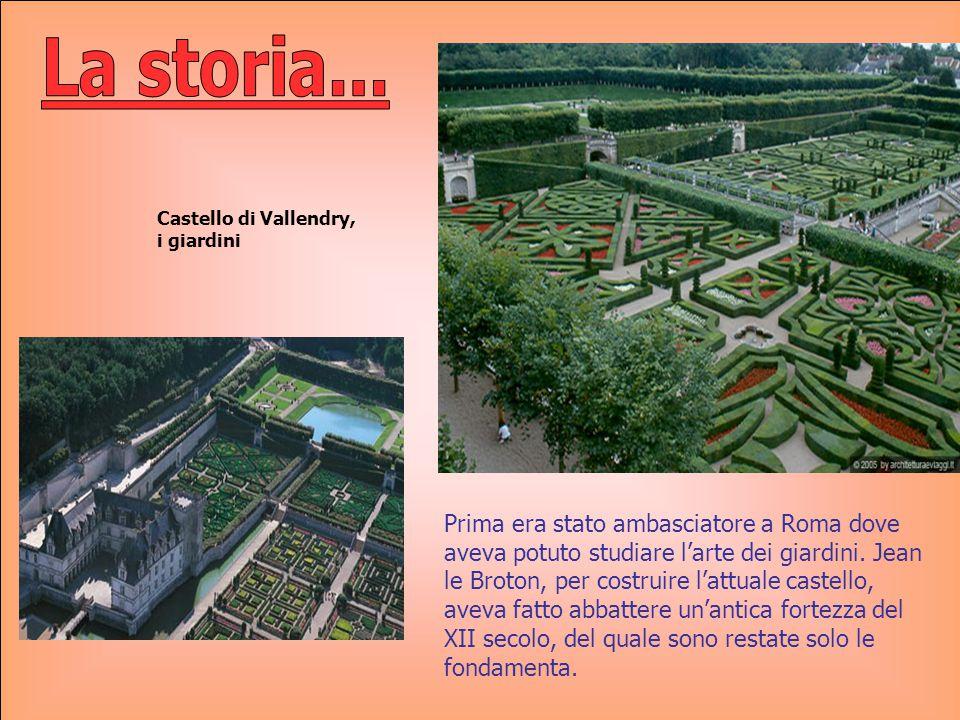 Prima era stato ambasciatore a Roma dove aveva potuto studiare l'arte dei giardini. Jean le Broton, per costruire l'attuale castello, aveva fatto abba