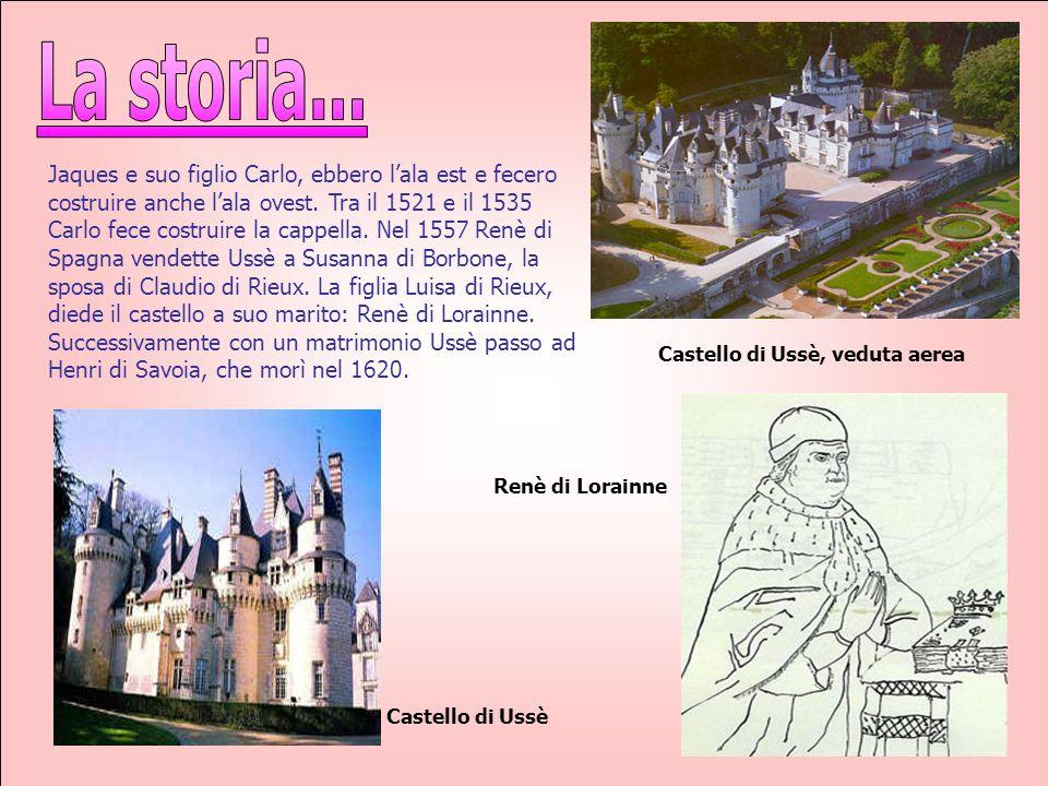 Jaques e suo figlio Carlo, ebbero l'ala est e fecero costruire anche l'ala ovest. Tra il 1521 e il 1535 Carlo fece costruire la cappella. Nel 1557 Ren