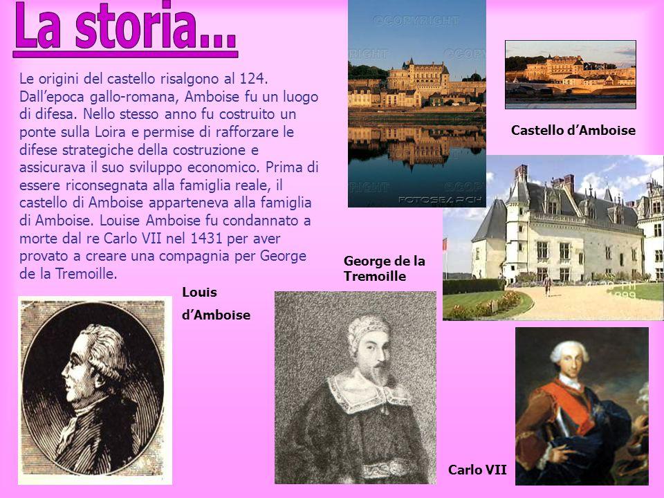 Le origini del castello risalgono al 124. Dall'epoca gallo-romana, Amboise fu un luogo di difesa. Nello stesso anno fu costruito un ponte sulla Loira