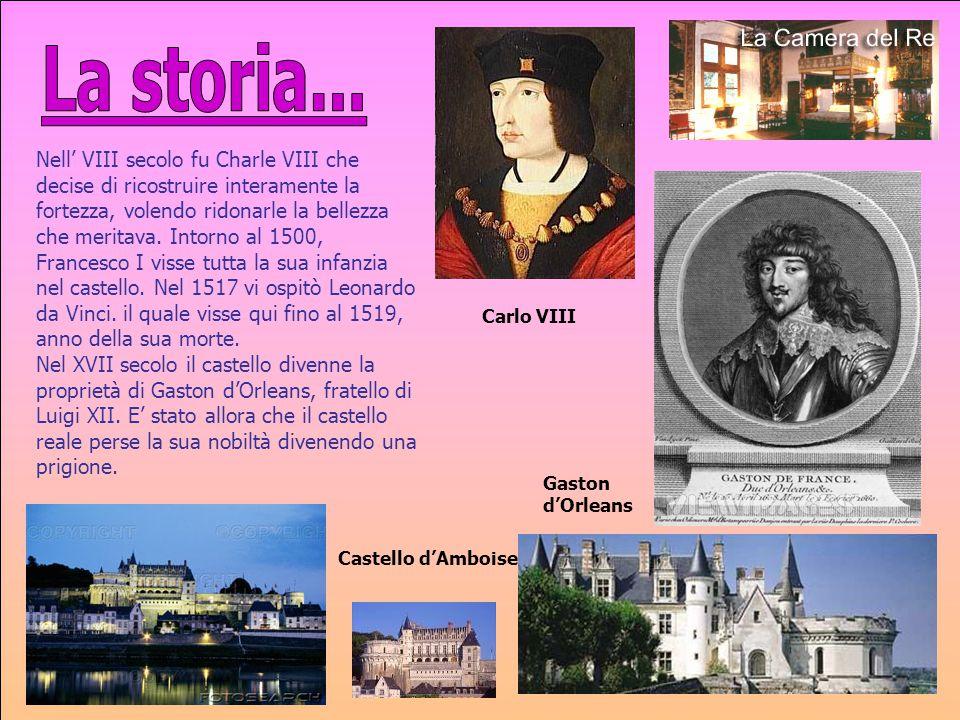 Nell' VIII secolo fu Charle VIII che decise di ricostruire interamente la fortezza, volendo ridonarle la bellezza che meritava. Intorno al 1500, Franc