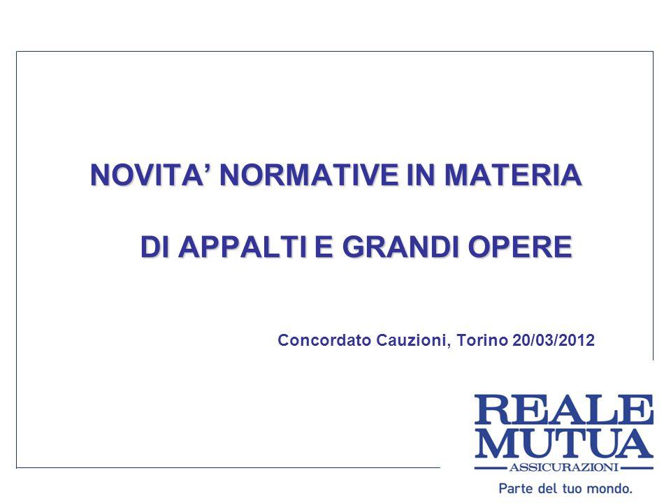 NOVITA' NORMATIVE IN MATERIA DI APPALTI E GRANDI OPERE Concordato Cauzioni, Torino 20/03/2012