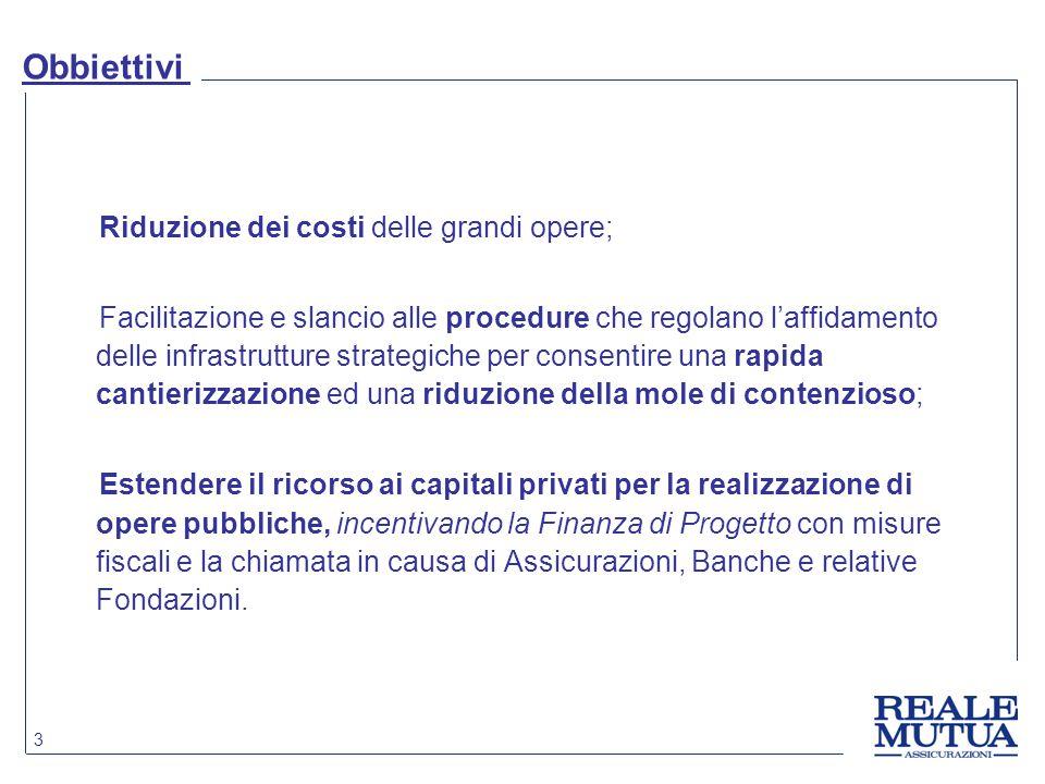 3 Obbiettivi Riduzione dei costi delle grandi opere; Facilitazione e slancio alle procedure che regolano l'affidamento delle infrastrutture strategich