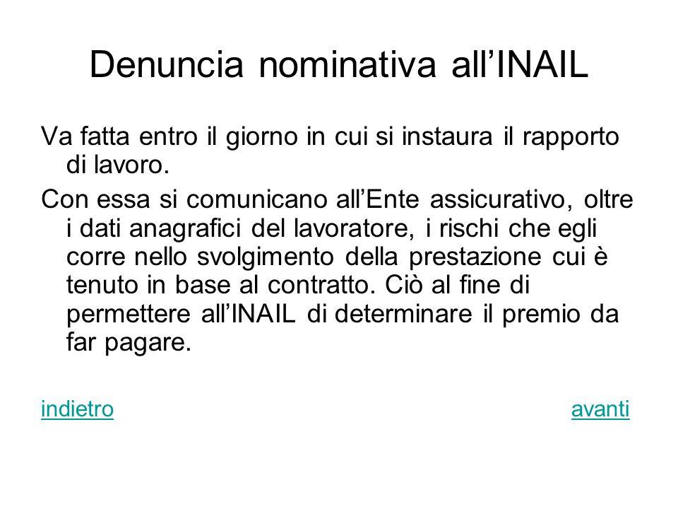 Denuncia nominativa all'INAIL Va fatta entro il giorno in cui si instaura il rapporto di lavoro.