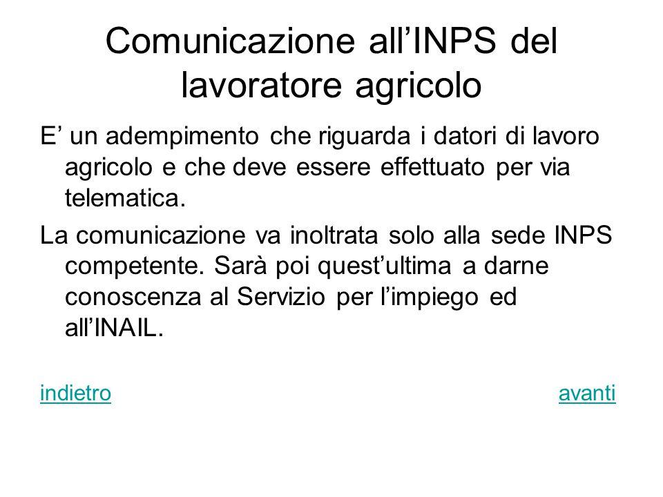Comunicazione all'INPS del lavoratore agricolo E' un adempimento che riguarda i datori di lavoro agricolo e che deve essere effettuato per via telematica.