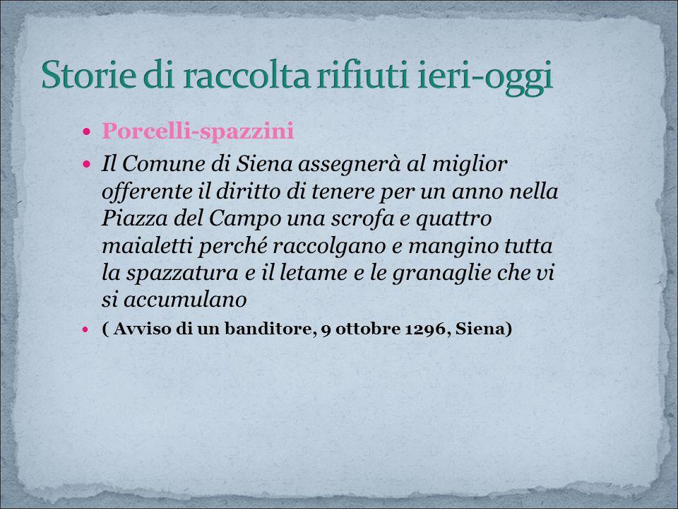Porcelli-spazzini Il Comune di Siena assegnerà al miglior offerente il diritto di tenere per un anno nella Piazza del Campo una scrofa e quattro maial