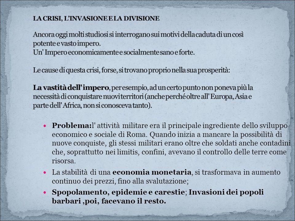 Problema:l' attività militare era il principale ingrediente dello sviluppo economico e sociale di Roma. Quando inizia a mancare la possibilità di nuov