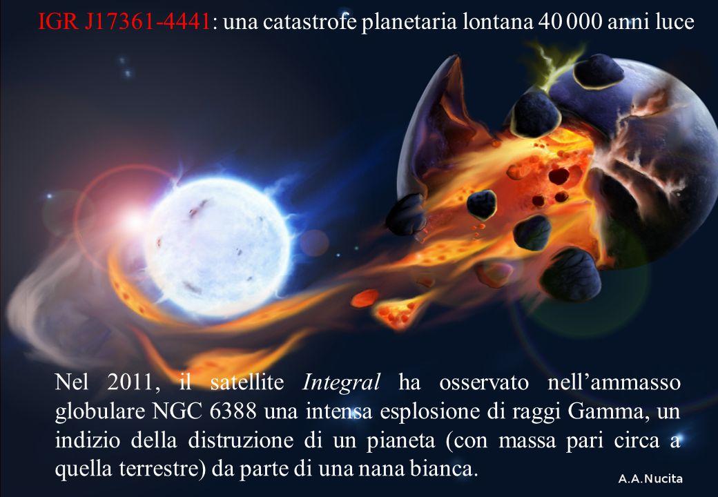 IGR J17361-4441: una catastrofe planetaria lontana 40 000 anni luce Nel 2011, il satellite Integral ha osservato nell'ammasso globulare NGC 6388 una i