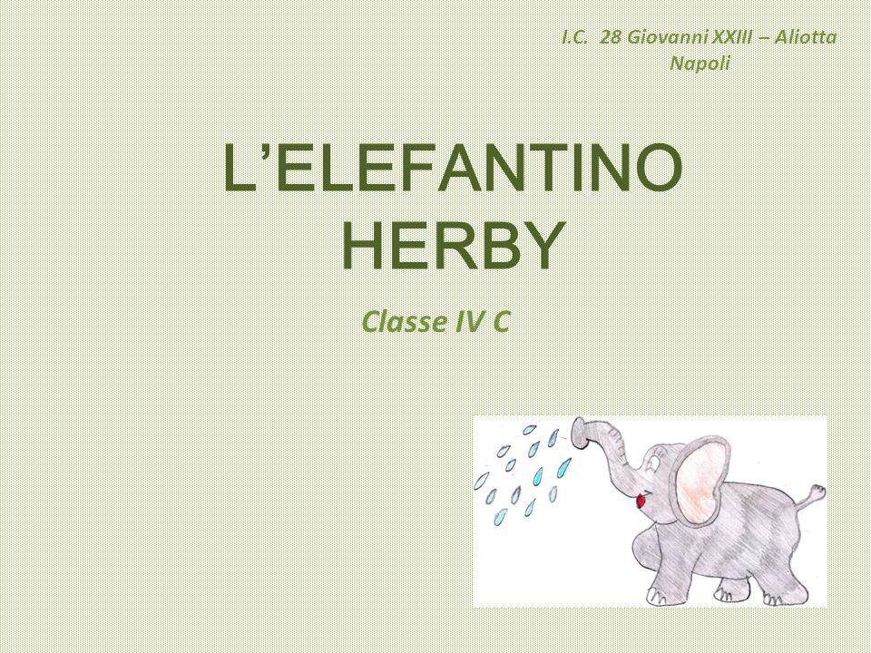 L'ELEFANTINO HERBY I.C. 28 Giovanni XXIII – Aliotta Napoli Classe IV C