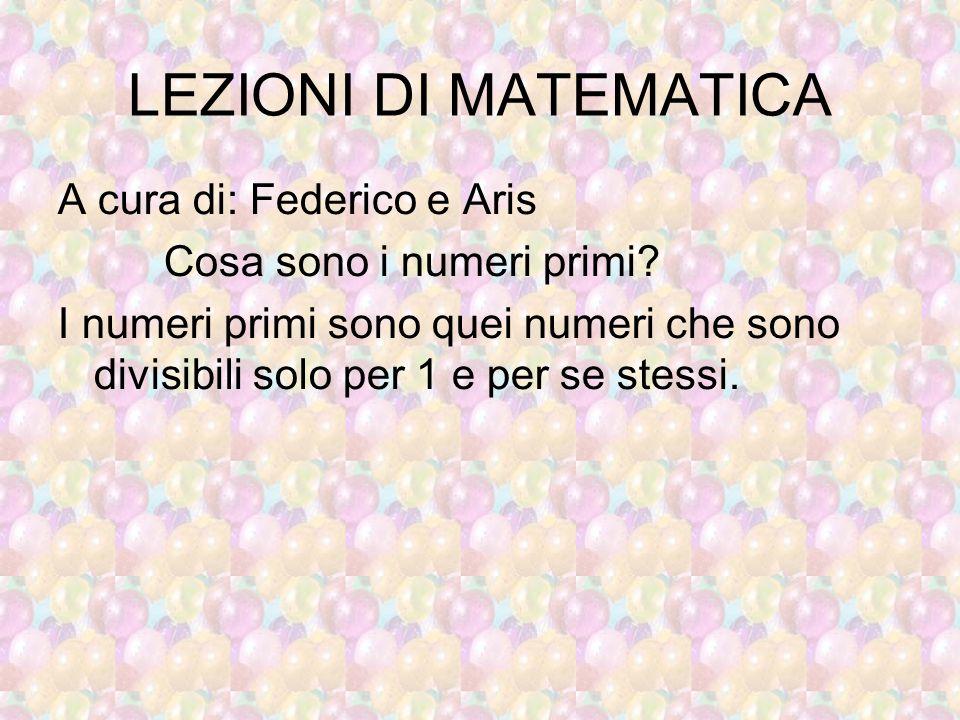LEZIONI DI MATEMATICA A cura di: Federico e Aris Cosa sono i numeri primi.
