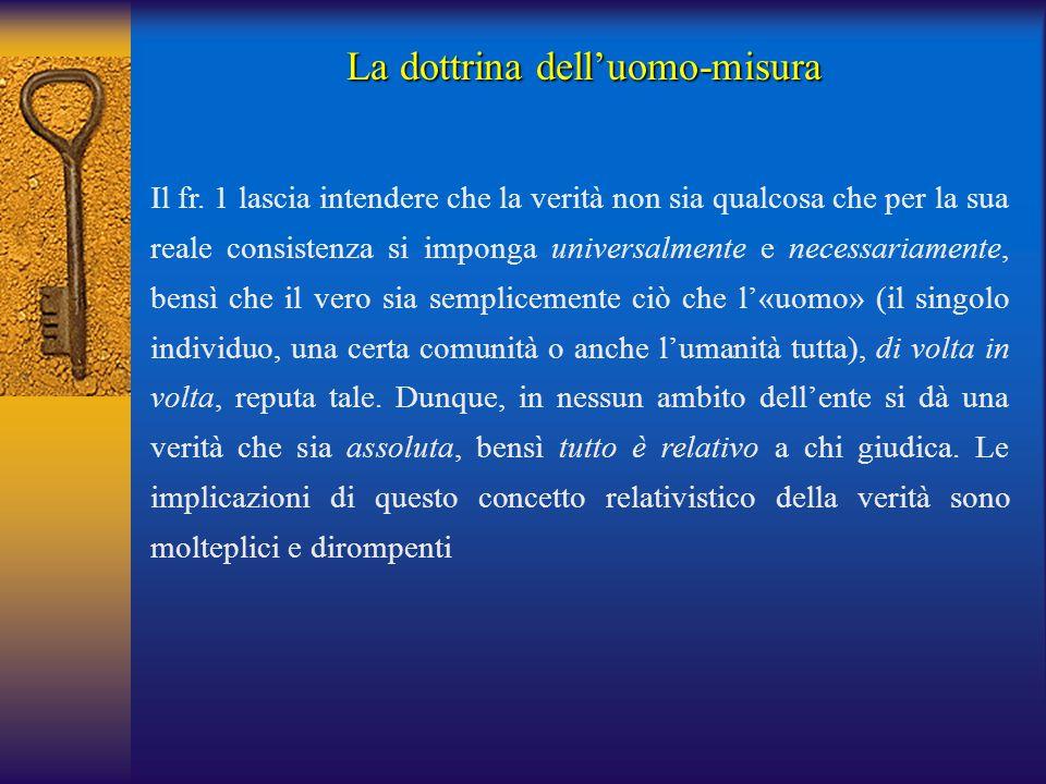 La dottrina dell'uomo-misura Il fr. 1 lascia intendere che la verità non sia qualcosa che per la sua reale consistenza si imponga universalmente e nec