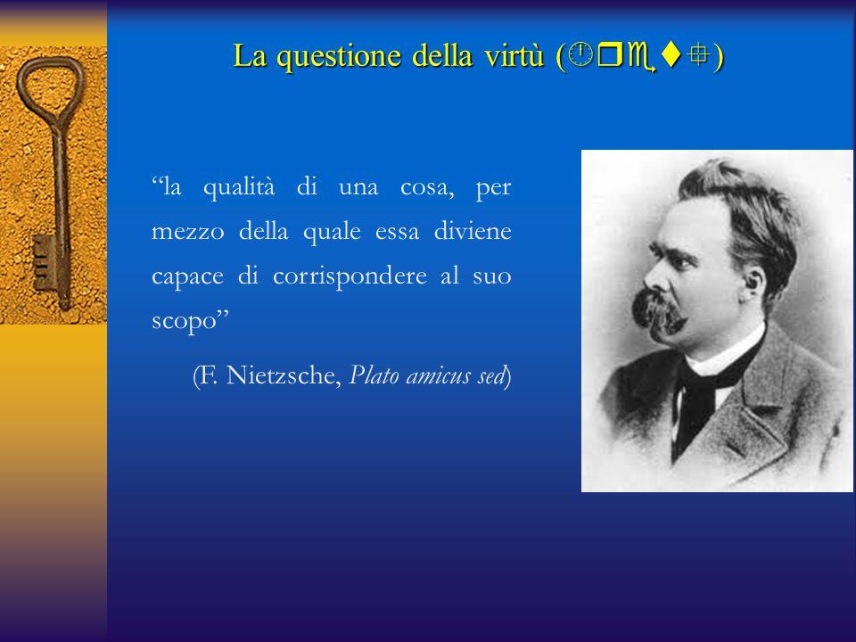 """""""la qualità di una cosa, per mezzo della quale essa diviene capace di corrispondere al suo scopo"""" (F. Nietzsche, Plato amicus sed) La questione della"""