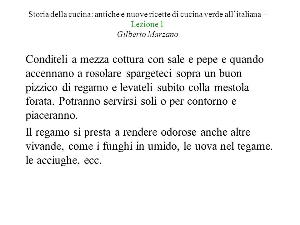 Storia della cucina: antiche e nuove ricette di cucina verde all'italiana – Lezione 1 Gilberto Marzano Conditeli a mezza cottura con sale e pepe e qua