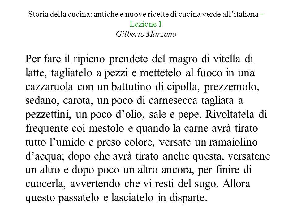 Storia della cucina: antiche e nuove ricette di cucina verde all'italiana – Lezione 1 Gilberto Marzano Per fare il ripieno prendete del magro di vitel