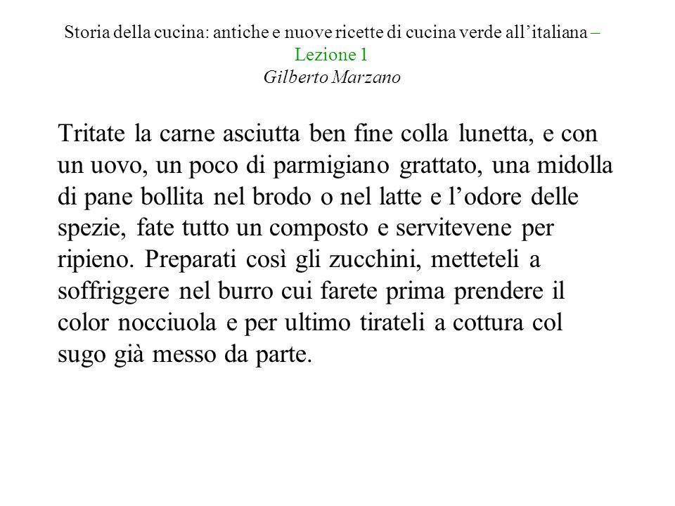 Storia della cucina: antiche e nuove ricette di cucina verde all'italiana – Lezione 1 Gilberto Marzano Tritate la carne asciutta ben fine colla lunett