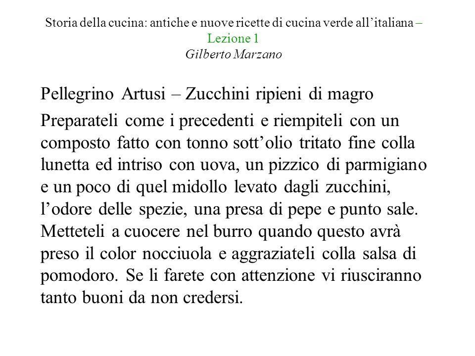 Storia della cucina: antiche e nuove ricette di cucina verde all'italiana – Lezione 1 Gilberto Marzano Pellegrino Artusi – Zucchini ripieni di magro P