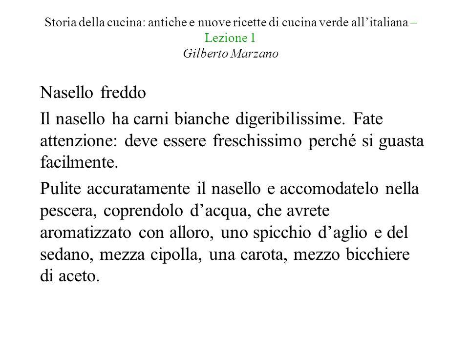 Storia della cucina: antiche e nuove ricette di cucina verde all'italiana – Lezione 1 Gilberto Marzano Nasello freddo Il nasello ha carni bianche dige
