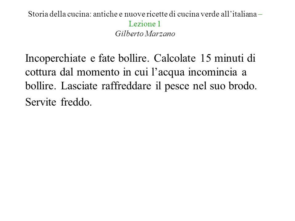 Storia della cucina: antiche e nuove ricette di cucina verde all'italiana – Lezione 1 Gilberto Marzano Incoperchiate e fate bollire. Calcolate 15 minu