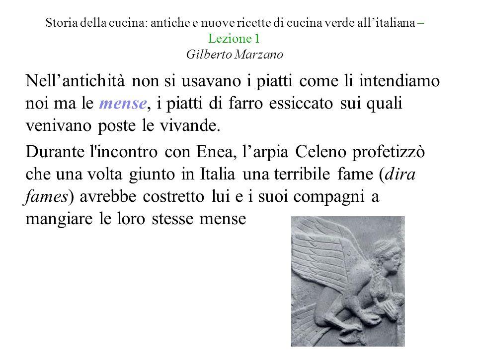 Storia della cucina: antiche e nuove ricette di cucina verde all'italiana – Lezione 1 Gilberto Marzano Nell'antichità non si usavano i piatti come li