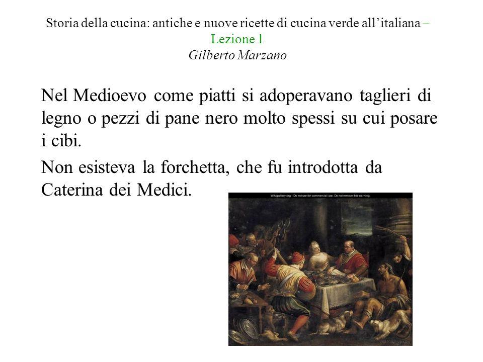Storia della cucina: antiche e nuove ricette di cucina verde all'italiana – Lezione 1 Gilberto Marzano Nel Medioevo come piatti si adoperavano taglier