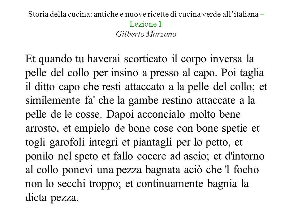 Storia della cucina: antiche e nuove ricette di cucina verde all'italiana – Lezione 1 Gilberto Marzano Et quando è cotto cavalo fore e rivestilo con la sua pelle.