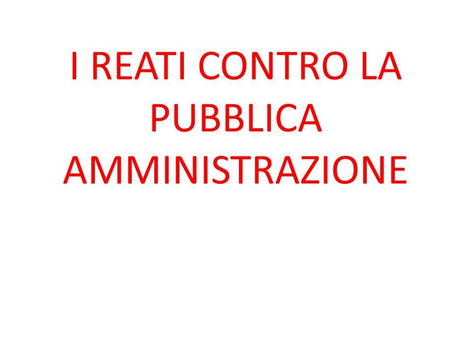 I REATI CONTRO LA PUBBLICA AMMINISTRAZIONE