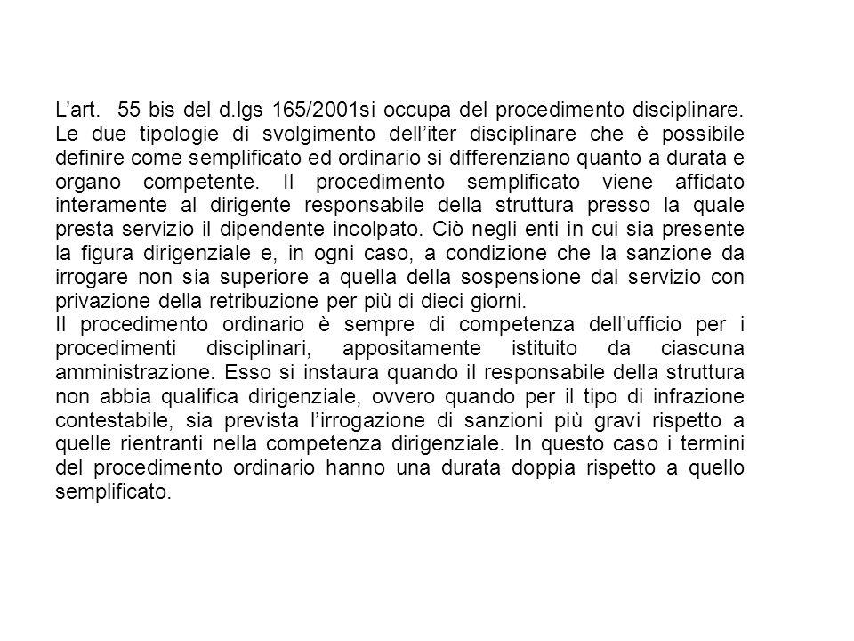 25/06/13 L'art. 55 bis del d.lgs 165/2001si occupa del procedimento disciplinare. Le due tipologie di svolgimento dell'iter disciplinare che è possibi
