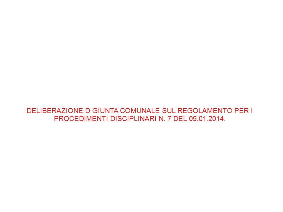DELIBERAZIONE D GIUNTA COMUNALE SUL REGOLAMENTO PER I PROCEDIMENTI DISCIPLINARI N. 7 DEL 09.01.2014.