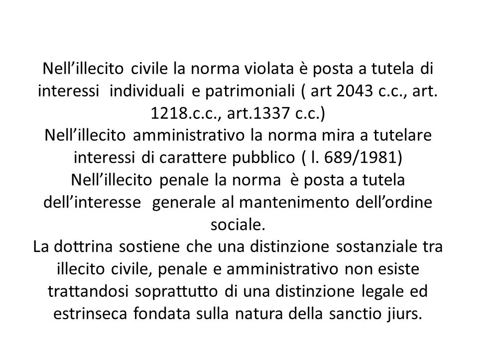 Nell'illecito civile la norma violata è posta a tutela di interessi individuali e patrimoniali ( art 2043 c.c., art. 1218.c.c., art.1337 c.c.) Nell'il