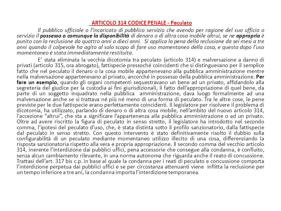 _ARTICOLO 314 CODICE PENALE - Peculato Il pubblico ufficiale o l'incaricato di pubblico servizio che avendo per ragione del suo ufficio o servizio il