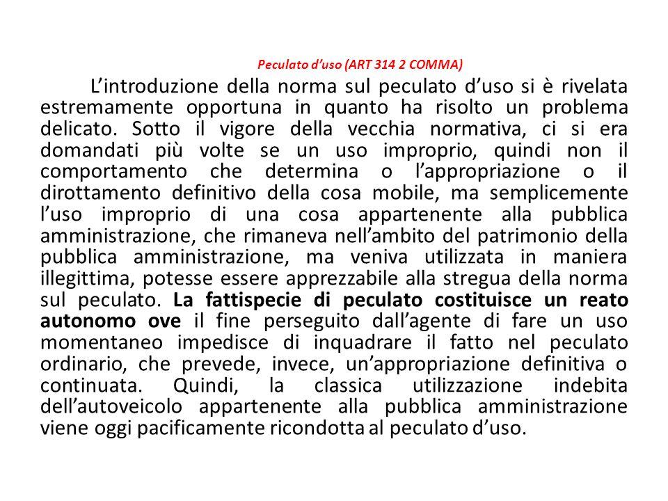 Peculato d'uso (ART 314 2 COMMA) L'introduzione della norma sul peculato d'uso si è rivelata estremamente opportuna in quanto ha risolto un problema d