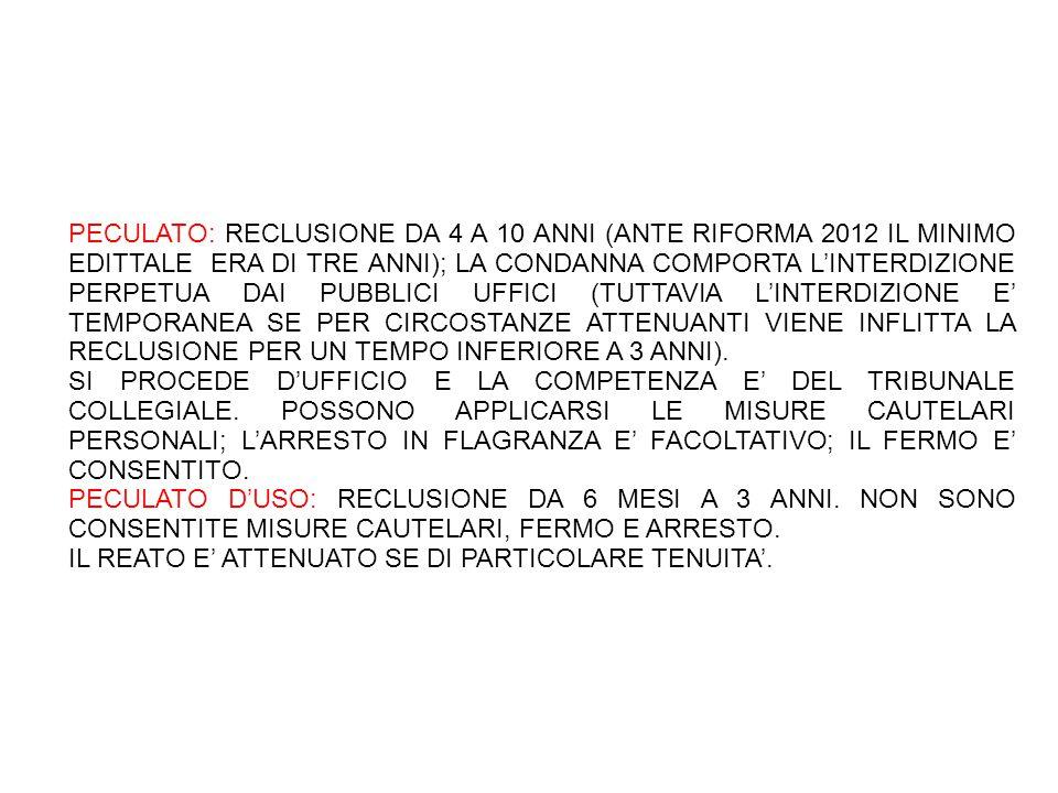 PECULATO: RECLUSIONE DA 4 A 10 ANNI (ANTE RIFORMA 2012 IL MINIMO EDITTALE ERA DI TRE ANNI); LA CONDANNA COMPORTA L'INTERDIZIONE PERPETUA DAI PUBBLICI