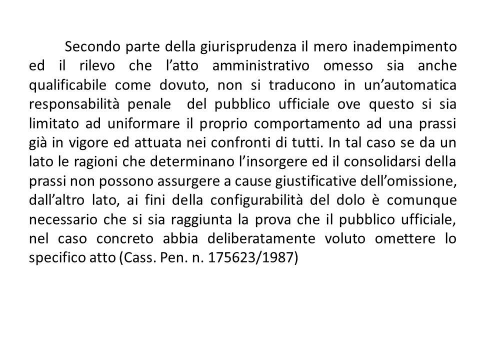 Secondo parte della giurisprudenza il mero inadempimento ed il rilevo che l'atto amministrativo omesso sia anche qualificabile come dovuto, non si tra