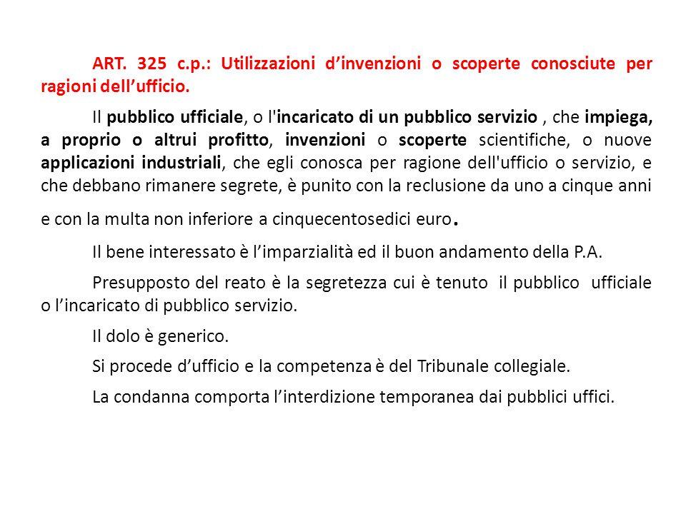 ART. 325 c.p.: Utilizzazioni d'invenzioni o scoperte conosciute per ragioni dell'ufficio. Il pubblico ufficiale, o l'incaricato di un pubblico servizi