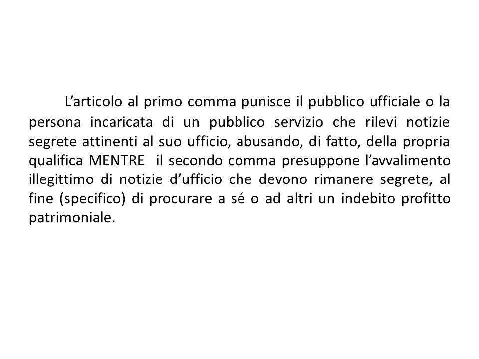 L'articolo al primo comma punisce il pubblico ufficiale o la persona incaricata di un pubblico servizio che rilevi notizie segrete attinenti al suo uf