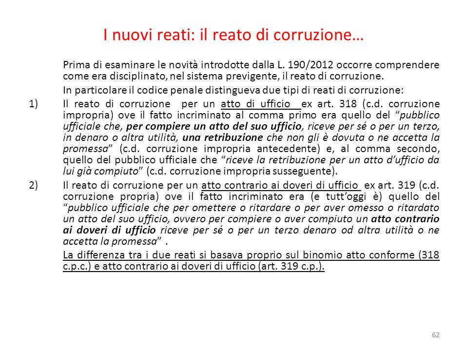 I nuovi reati: il reato di corruzione… Prima di esaminare le novità introdotte dalla L. 190/2012 occorre comprendere come era disciplinato, nel sistem
