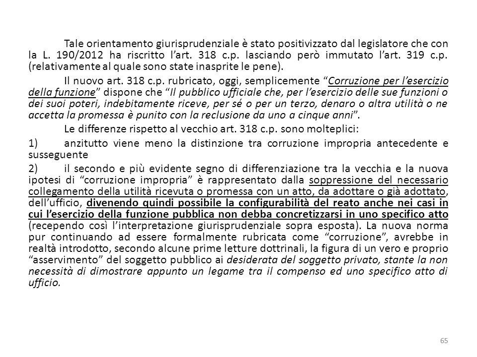 Tale orientamento giurisprudenziale è stato positivizzato dal legislatore che con la L. 190/2012 ha riscritto l'art. 318 c.p. lasciando però immutato
