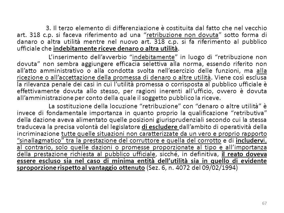 """3. Il terzo elemento di differenziazione è costituita dal fatto che nel vecchio art. 318 c.p. si faceva riferimento ad una """"retribuzione non dovuta"""" s"""