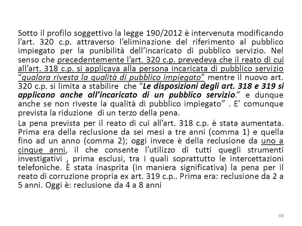 Sotto il profilo soggettivo la legge 190/2012 è intervenuta modificando l'art. 320 c.p. attraverso l'eliminazione del riferimento al pubblico impiegat