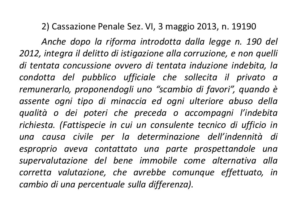 2) Cassazione Penale Sez. VI, 3 maggio 2013, n. 19190 Anche dopo la riforma introdotta dalla legge n. 190 del 2012, integra il delitto di istigazione