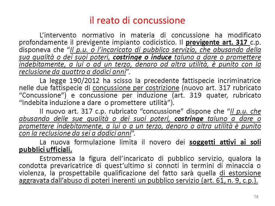 il reato di concussione L'intervento normativo in materia di concussione ha modificato profondamente il previgente impianto codicistico. Il previgente