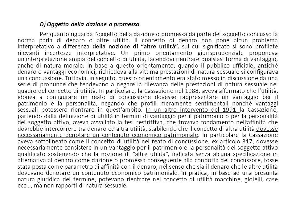 D) Oggetto della dazione o promessa Per quanto riguarda l'oggetto della dazione o promessa da parte del soggetto concusso la norma parla di denaro o a