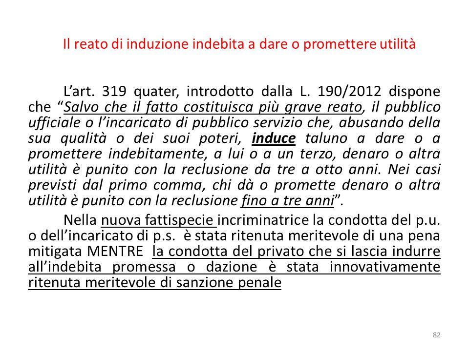 """Il reato di induzione indebita a dare o promettere utilità L'art. 319 quater, introdotto dalla L. 190/2012 dispone che """"Salvo che il fatto costituisca"""