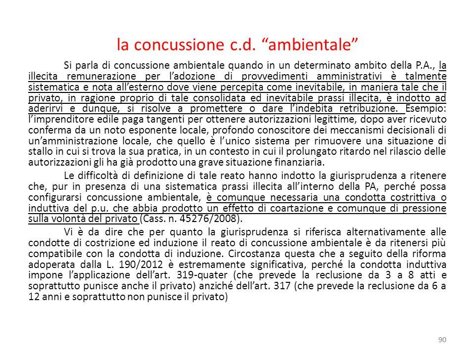 """la concussione c.d. """"ambientale"""" Si parla di concussione ambientale quando in un determinato ambito della P.A., la illecita remunerazione per l'adozio"""