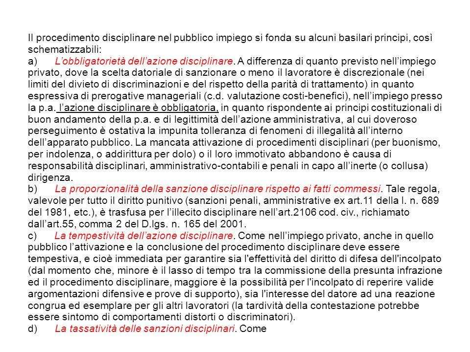 Il procedimento disciplinare nel pubblico impiego si fonda su alcuni basilari principi, così schematizzabili: a) L'obbligatorietà dell'azione discipli