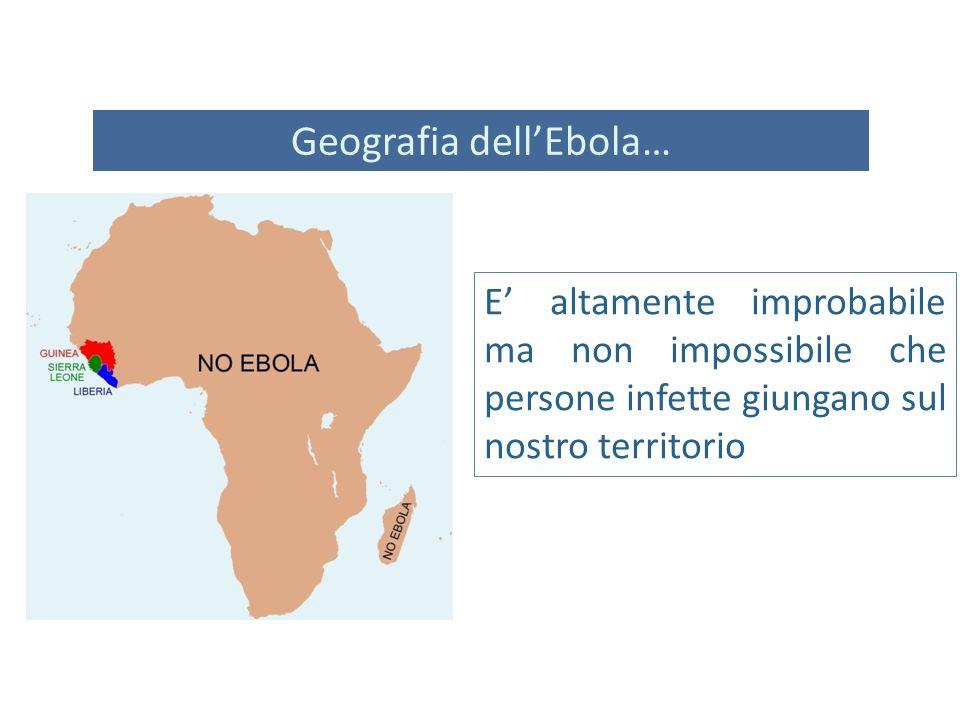 E' altamente improbabile ma non impossibile che persone infette giungano sul nostro territorio Geografia dell'Ebola…